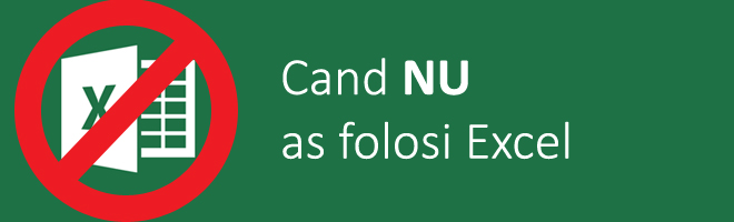 Cand nu as folosi Excel